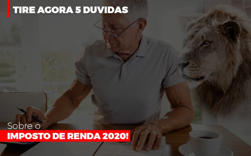 tire-agora-5-duvidas-sobre-o-imposto-de-renda-2020 - Tire agora 5 Duvidas sobre o Imposto de Renda 2020!