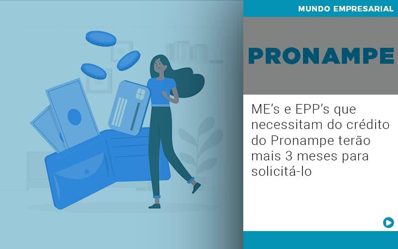 Contabilidade Blog 1 2 - Contabilidade em Salvador - BA | Confacilidade - ME's e EPP's que necessitam do crédito do Pronampe terão mais 3 meses para solicitá-lo