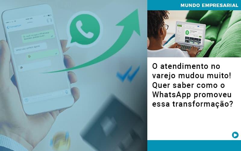 o-atendimento-no-varejo-mudou-muito-quer-saber-como-o-whatsapp-promoveu-essa-transformacao - O atendimento no varejo mudou muito! Quer saber como o WhatsApp promoveu essa transformação?