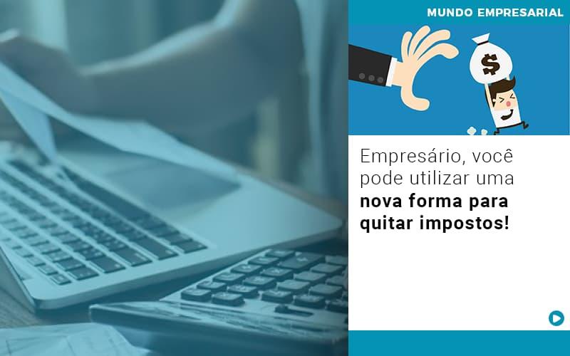 Empresario Voce Pode Utilizar Uma Nova Forma Para Quitar Impostos (1) - Contabilidade em Salvador - BA | Confacilidade - Empresário, você pode utilizar uma nova forma para quitar impostos!