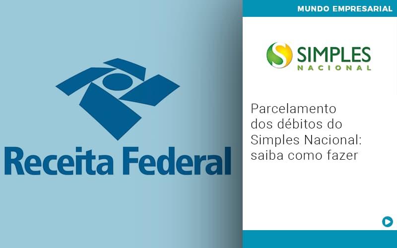Parcelamento Dos Debitos Do Simples Nacional Saiba Como Fazer (1) - Contabilidade em Salvador - BA | Confacilidade - Parcelamento dos débitos do Simples Nacional: saiba como fazer